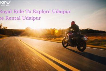 A Royal Ride To Explore Udaipur- Bike Rental Udaipur