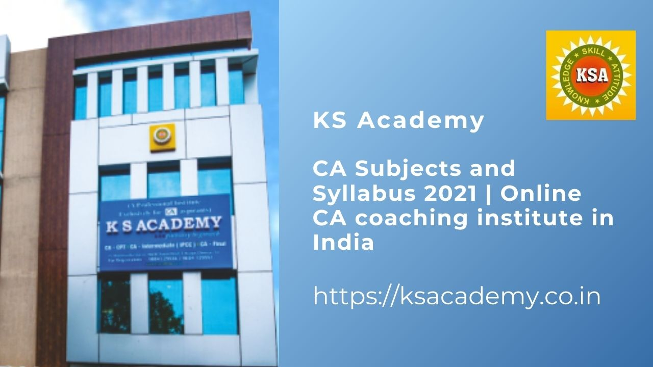 CA Subjects and Syllabus 2021   Online CA coaching institute in India   KS Academy